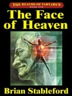 The Face of Heaven: The Realms of Tartarus, Book One ebook by Brian Stableford