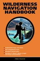 Wilderness Navigation Handbook ebook by Fred Touche