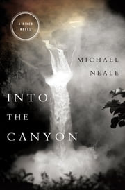 Into the Canyon - A River Novel ebook by Michael Neale