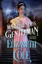 A Most Relentless Gentleman ebook by Elizabeth Cole