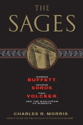 The Sages - Warren Buffett, George Soros, Paul Volcker, and the Maelstrom of Markets ebook by Charles R. Morris