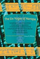 The Six Yogas of Naropa ebook by Glenn H. Mullin, Glenn H. Mullin