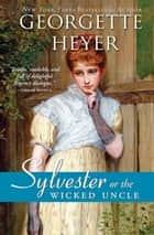 Sylvester - or The Wicked Uncle ebook door Georgette Heyer
