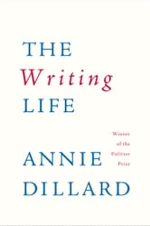 The Writing Life ebook by Annie Dillard