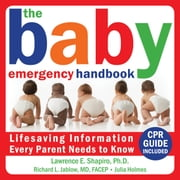 The Baby Emergency Handbook - Lifesaving Information Every Parent Needs to Know ebook by Richard Jablow, MD,Lawrence Shapiro, PhD,Julia Holmes