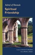 Spiritual Friendship ebook by Marsha L. Dutton, Lawrence  C. Braceland SJ, Aelred of Rievaulx