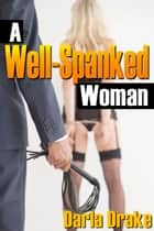 A Well-Spanked Woman ebook by Darla Drake