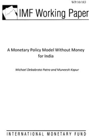 A Monetary Policy Model Without Money for India ebook by Patra, Michael