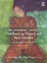 Bereavement Care for Childbearing Women and their Families - An Interactive Workbook ebook by Caroline Hollins Martin,Eleanor Forrest