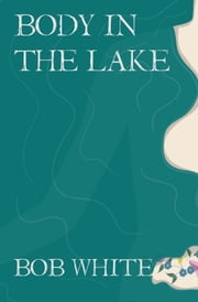 Body in the Lake ebook by Bob White