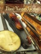 Five Years Gone ebook by Jack Vivace
