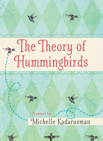 The Theory of Hummingbirds ebook by Michelle Kadarusman