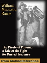 The Pirate of Panama: A Tale of the Fight for Buried Treasure (Mobi Classics) ebook by Raine, William MacLeod