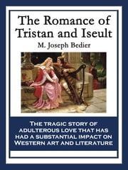 The Romance of Tristan and Iseult ebook by M. Joseph Bedier