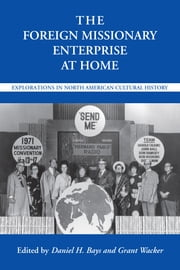 The Foreign Missionary Enterprise at Home - Explorations in North American Cultural History ebook by Daniel H Bays,Grant Wacker,Scott Flipse,Daniel H Bays,William Lawrence Svelmoe,Grant Wacker,Alvyn Austin,Jay S. F. Blossom,Anne Blue Wills,Edith L. Blumhofer,Mark Y. Hanley,Nancy A Hardesty,Kathryn T. Long,Laurie F. Maffly-Kipp,Russell E. Richey,John Saillant,Marilyn Fardig Whiteley,Jay R. Case