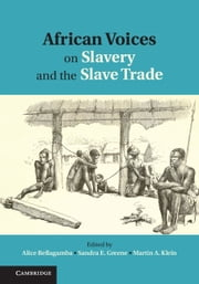 African Voices on Slavery and the Slave Trade: Volume 1, The Sources ebook by