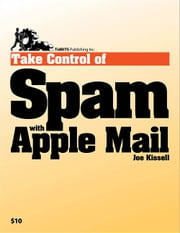 Take Control of Spam with Apple Mail ebook by Joe Kissell