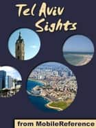 Tel Aviv Sights: a travel guide to the top 15 attractions in Tel Aviv, Israel (Mobi Sights) ebook by MobileReference