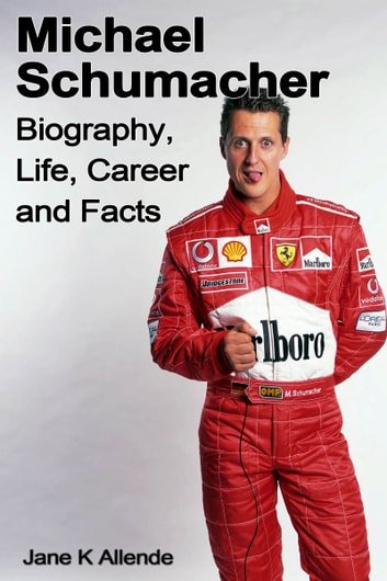 Michael Schumacher Biography, Life, Career and Facts ebook by Jane K Allende