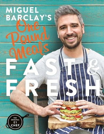 Miguel Barclay's FAST & FRESH One Pound Meals ebook by Miguel Barclay