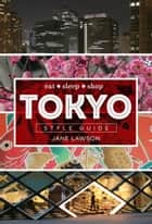 Tokyo Style Guide - Eat sleep shop ebook by Jane Lawson