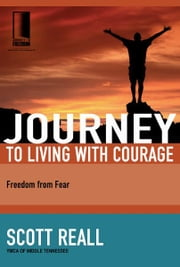 Journey to Living with Courage - Freedom from Fear ebook by Scott Reall
