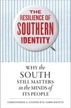 The Resilience of Southern Identity - Why the South Still Matters in the Minds of Its People ebook by Christopher A. Cooper, H. Gibbs Knotts