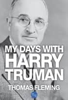My Days with Harry Truman ebook by Thomas Fleming
