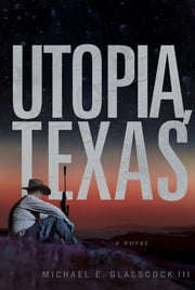 Utopia Texas ebook by Michael E. Glasscock III