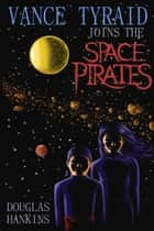 Vance Tyraid Joins the Space Pirates ebook by Douglas Hankins