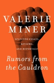 Rumors from the Cauldron - Selected Essays, Reviews, and Reportage ebook by Valerie Miner