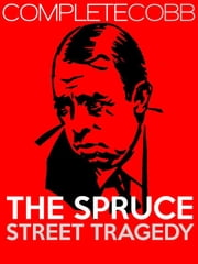 The Spruce Street Tragedy ebook by Irvin S Cobb