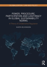 Power, Procedure, Participation and Legitimacy in Global Sustainability Norms - A Theory of Collaborative Regulation ebook by Karin Buhmann