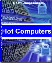 Hot Computers - Recognized By Experts In The Field of Computers This Is The Most Comprehensive Guide On Computer Viruses, Finding Affordable Hard Drives, Computer Security, Hacking The Web and More ebook by Scott Casperson