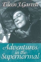 Adventures in the Supernormal ebook by Eileen J. Garrett,Lisette Coly