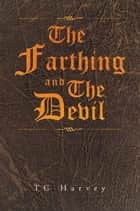 The Farthing and the Devil ebook by TC Harvey