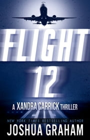 FLIGHT 12: A Xandra Carrick Thriller ebook by Joshua Graham,Diane Capri,Brett Battles