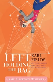 Left Holding the Bag ebook by Karl Fields