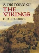 A History of the Vikings ebook by T. D. Kendrick
