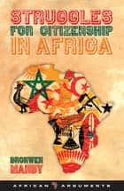 Struggles for Citizenship in Africa ebook by Bronwen Manby, Richard Dowden, Alex de Waal
