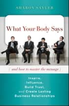 What Your Body Says (And How to Master the Message) ebook by Sharon Sayler