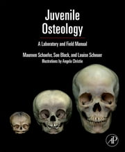 Juvenile Osteology - A Laboratory and Field Manual ebook by Louise Scheuer,Sue Black,Maureen C. Schaefer