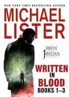 Written in Blood Vol. 1: Power in the Blood, Blood of the Lamb, Flesh and Blood --The First 3 John Jordan Mysteries (John Jordan Mysteries Collections) ebook by Michael Lister