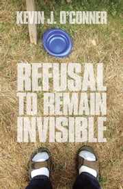 Refusal to Remain Invisible ebook by Kevin J. O'Conner