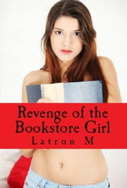 Revenge of the Bookstore Girl ebook by Latron M