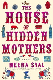 The House of Hidden Mothers - A Novel ebook by Meera Syal