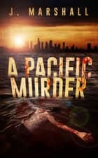 A Pacific Murder ebook by J. Marshall