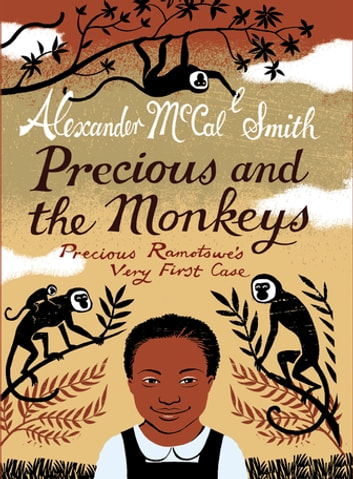 Precious and the Monkeys - Precious Ramotswe's Very First Case ebook by Alexander McCall-Smith