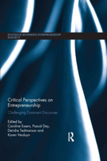 Critical Perspectives on Entrepreneurship - Challenging Dominant Discourses ebook by