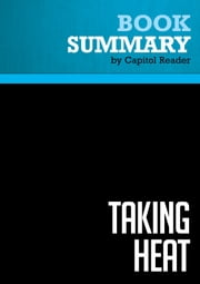 Summary of Taking Heat: The President, the Press, and My Years in the White House - Ari Fleischer ebook by Capitol Reader
